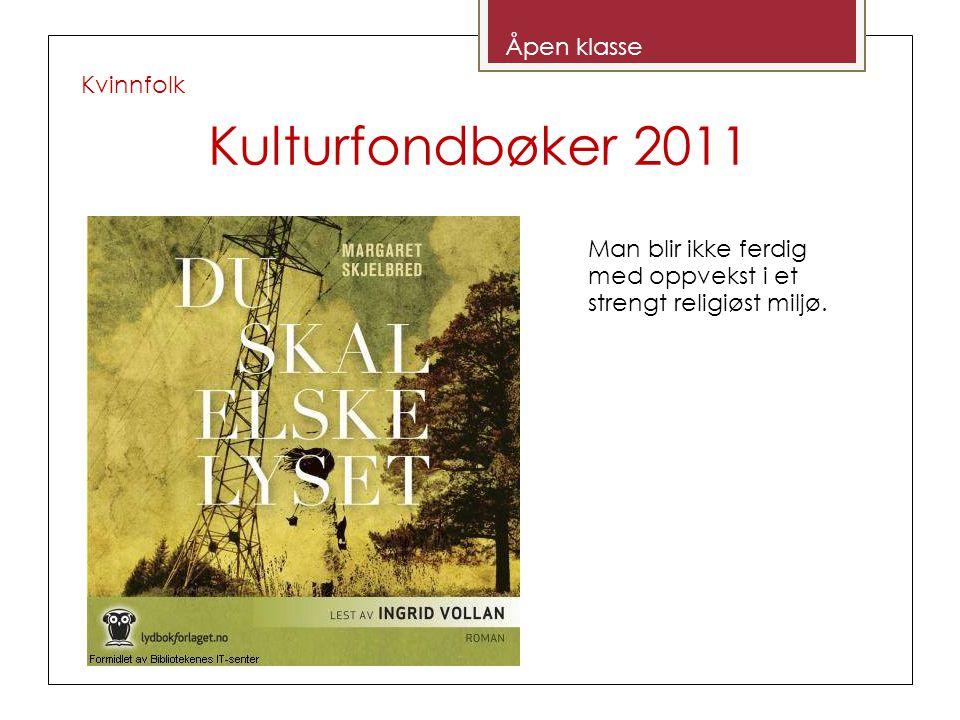 Kulturfondbøker 2011 Kvinnfolk Åpen klasse Man blir ikke ferdig med oppvekst i et strengt religiøst miljø.
