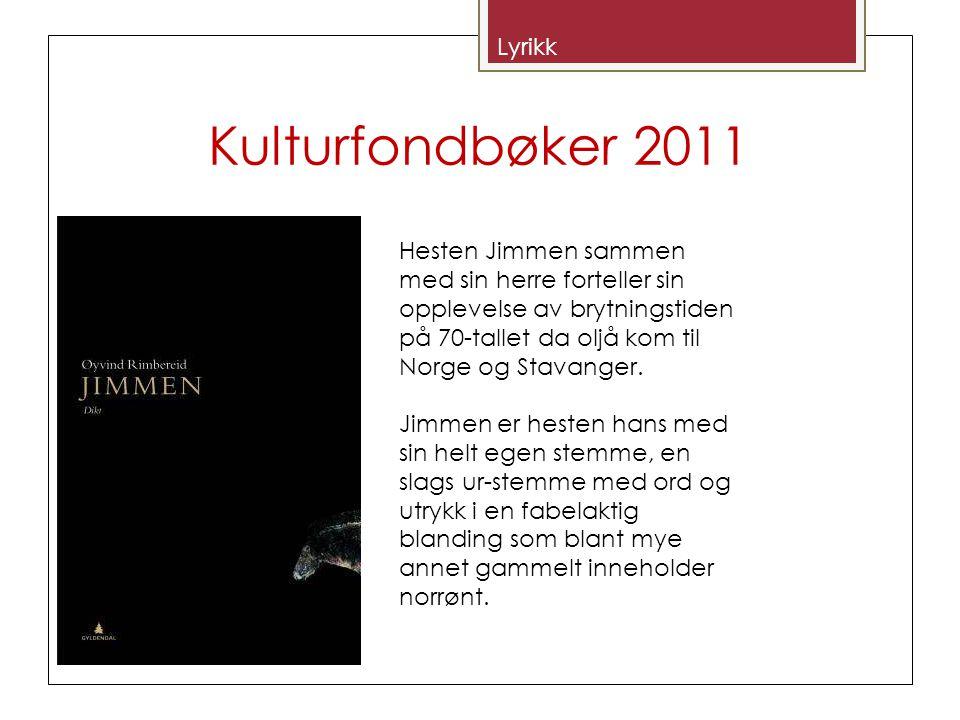 Kulturfondbøker 2011 Lyrikk Hesten Jimmen sammen med sin herre forteller sin opplevelse av brytningstiden på 70-tallet da oljå kom til Norge og Stavanger.