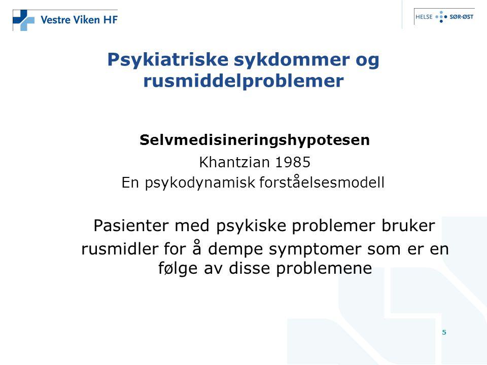 5 Psykiatriske sykdommer og rusmiddelproblemer Selvmedisineringshypotesen Khantzian 1985 En psykodynamisk forståelsesmodell Pasienter med psykiske problemer bruker rusmidler for å dempe symptomer som er en følge av disse problemene