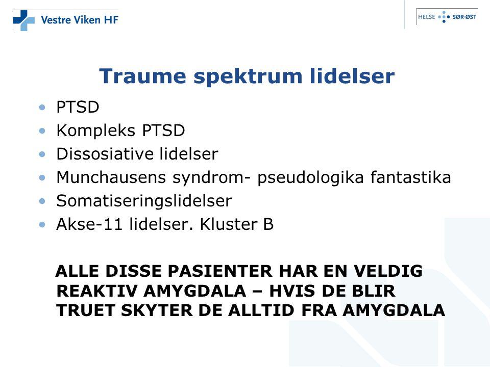 Traume spektrum lidelser •PTSD •Kompleks PTSD •Dissosiative lidelser •Munchausens syndrom- pseudologika fantastika •Somatiseringslidelser •Akse-11 lidelser.