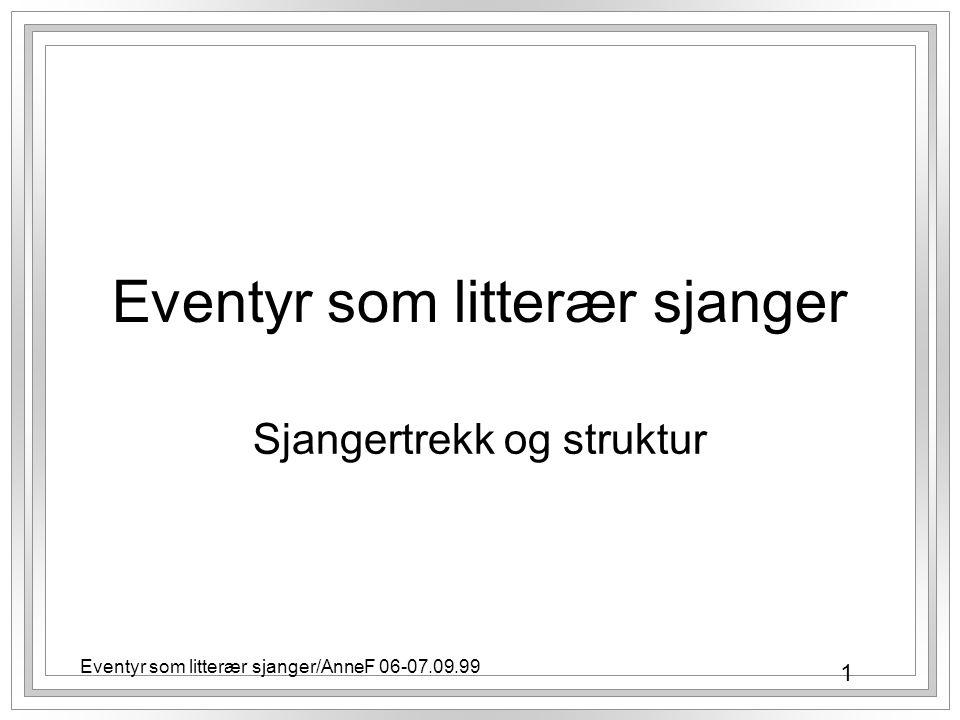 1 Eventyr som litterær sjanger/AnneF 06-07.09.99 Eventyr som litterær sjanger Sjangertrekk og struktur