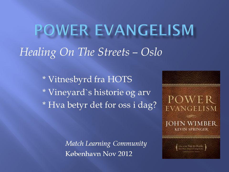 Healing On The Streets – Oslo * Vitnesbyrd fra HOTS * Vineyard`s historie og arv * Hva betyr det for oss i dag.