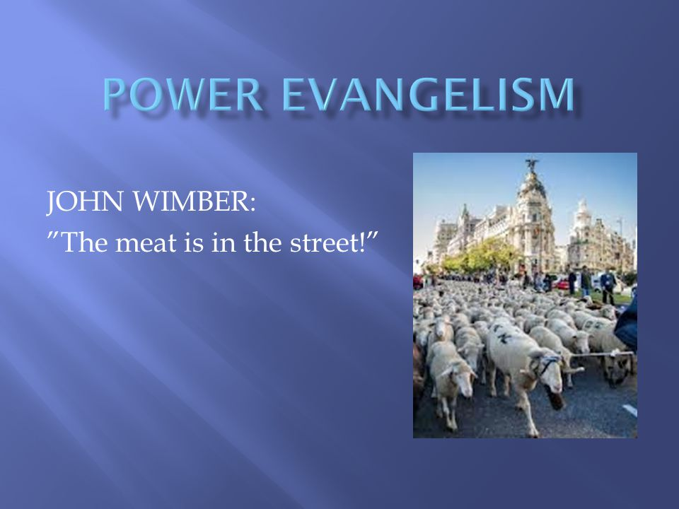 "JOHN WIMBER: ""The meat is in the street!"""