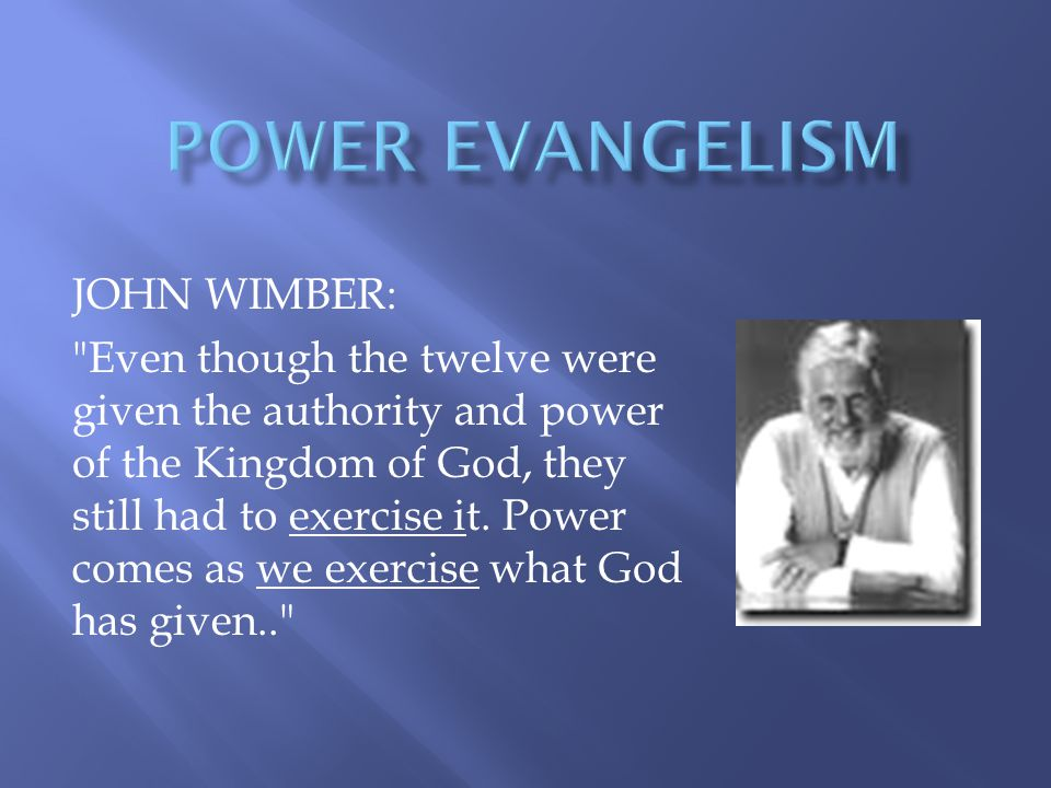 JOHN WIMBER: Even though the twelve were given the authority and power of the Kingdom of God, they still had to exercise it.