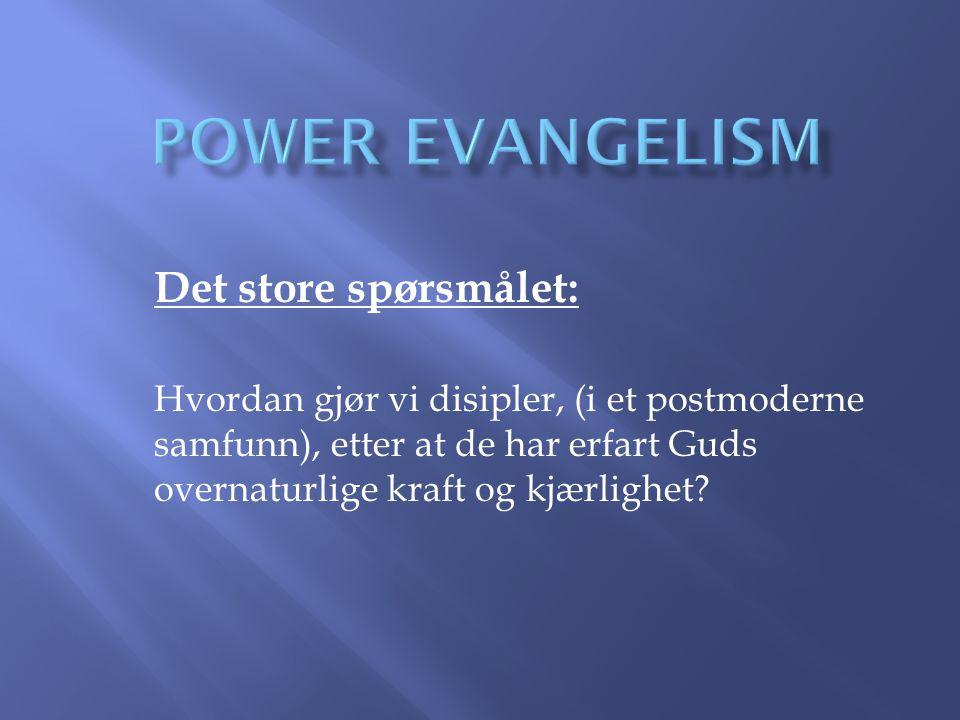 Det store spørsmålet: Hvordan gjør vi disipler, (i et postmoderne samfunn), etter at de har erfart Guds overnaturlige kraft og kjærlighet?