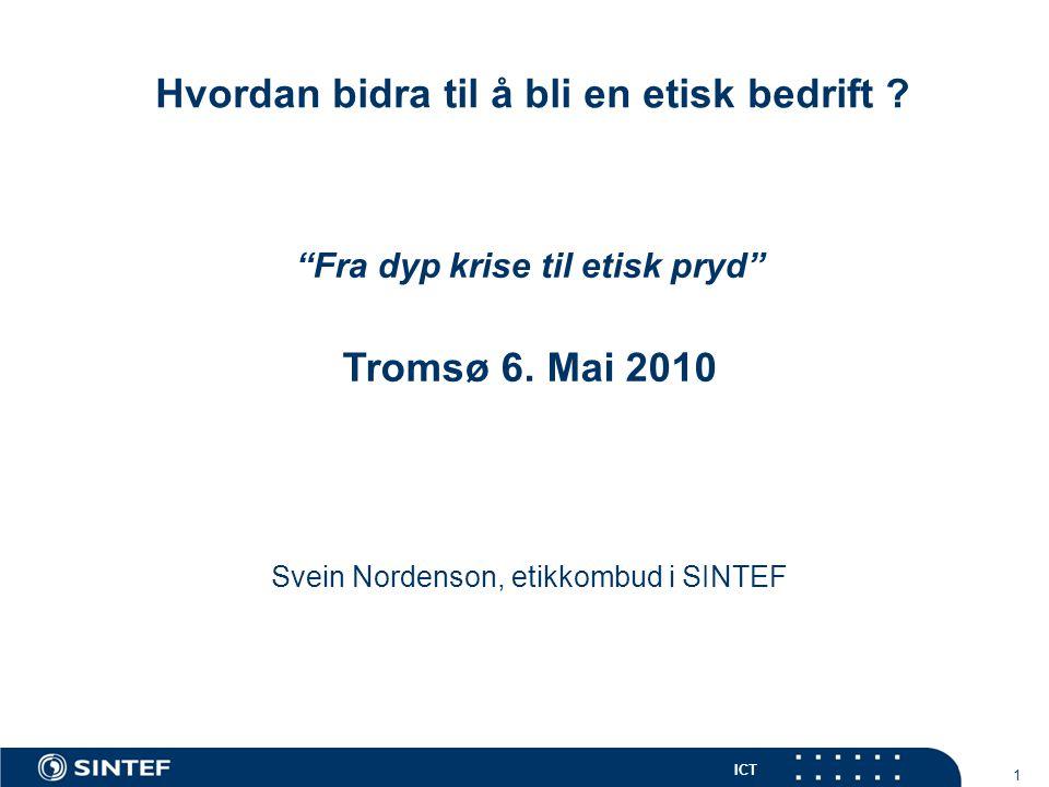 ICT 12 Etikk i SINTEF • Kunder •Forretningsetikk • Fag • Forskningsetikk • Folk • Etikk i mellommenneskelige relasjoner
