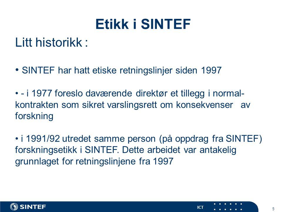 ICT 6 Etikk i SINTEF Litt historikk : • Retningslinjene fra 1997 er omlag samsvarende i tekst med dagens regler, men vesentlig mindre omfattende • Forskningsetikken er identisk, men øvrig innhold var i 97-reglene bare introduksjoner til tema.