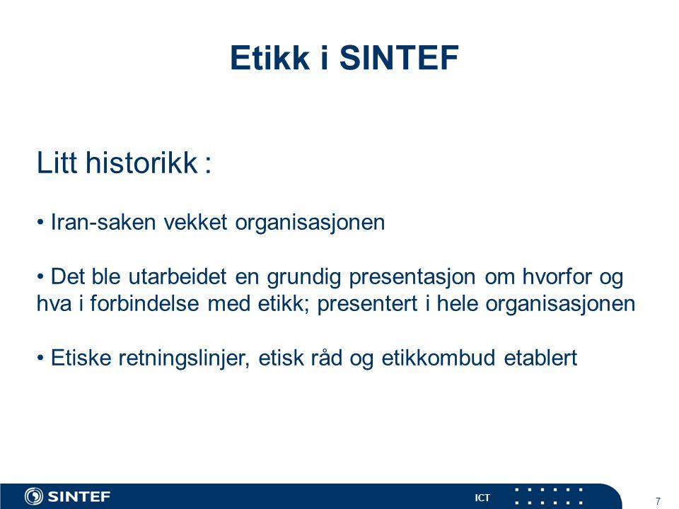 ICT 18 Etikk i SINTEF Organisering : • Etiske retningslinjer ( kompasset ) • Etikk er et linjeansvar .