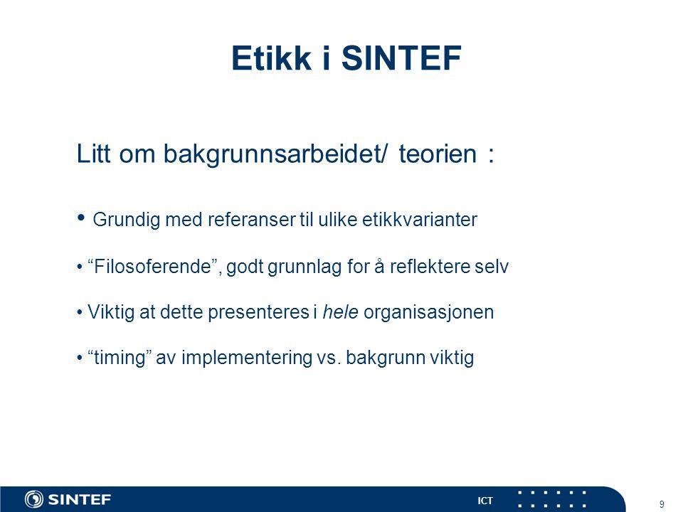 ICT 10 Etikk i SINTEF Litt om innholdet : • Forsøk på avklaring etikk vs.