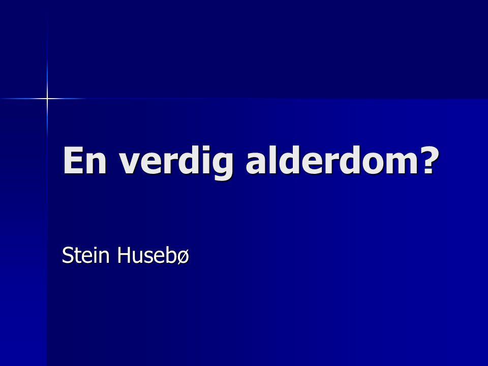 En verdig alderdom? Stein Husebø
