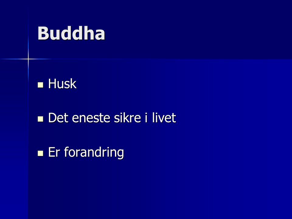 Buddha  Husk  Det eneste sikre i livet  Er forandring