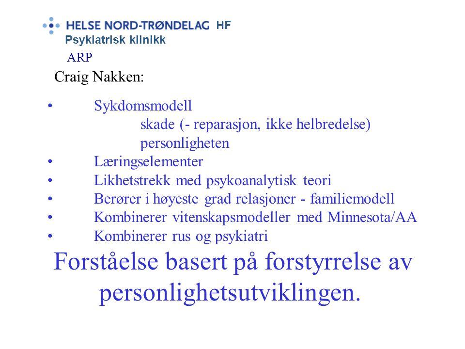 HF Psykiatrisk klinikk ARP Craig Nakken: •Sykdomsmodell skade (- reparasjon, ikke helbredelse) personligheten •Læringselementer •Likhetstrekk med psyk
