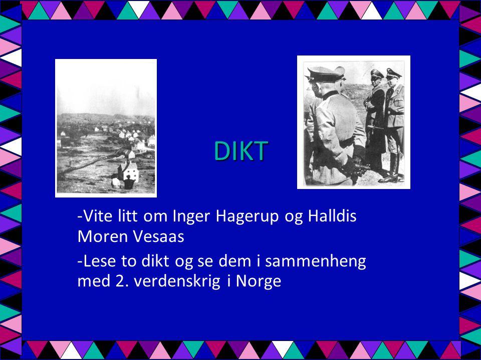 DIKT -Vite litt om Inger Hagerup og Halldis Moren Vesaas -Lese to dikt og se dem i sammenheng med 2. verdenskrig i Norge