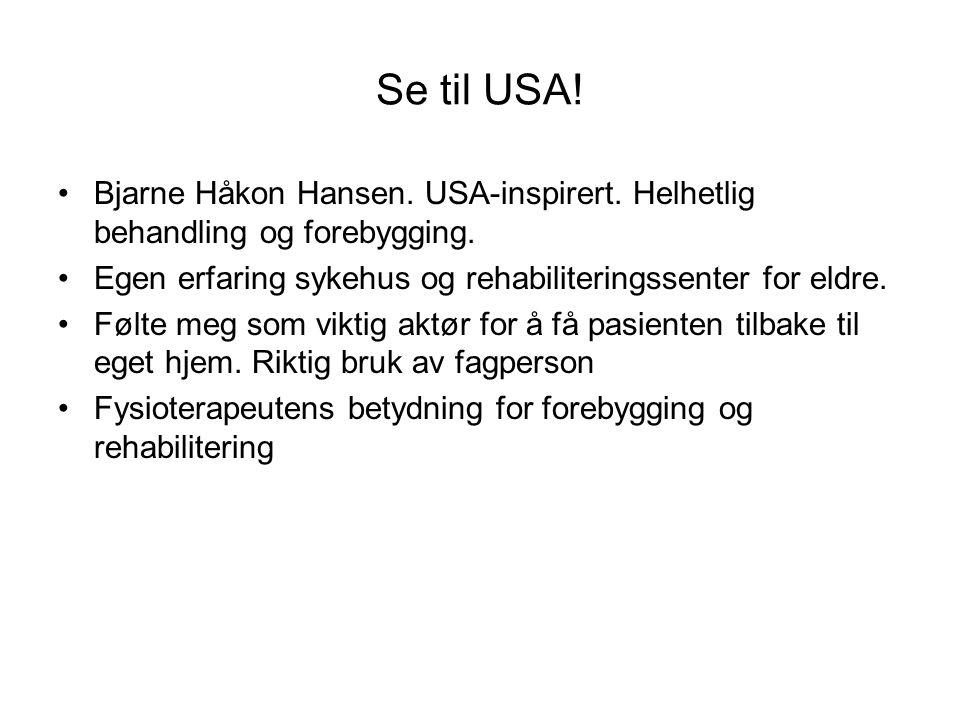 Se til USA! •Bjarne Håkon Hansen. USA-inspirert. Helhetlig behandling og forebygging. •Egen erfaring sykehus og rehabiliteringssenter for eldre. •Følt