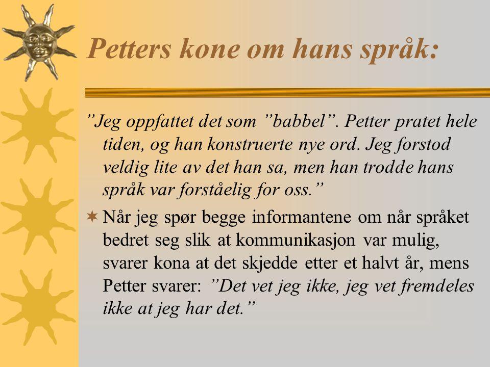 Petters kone om hans språk: Jeg oppfattet det som babbel .