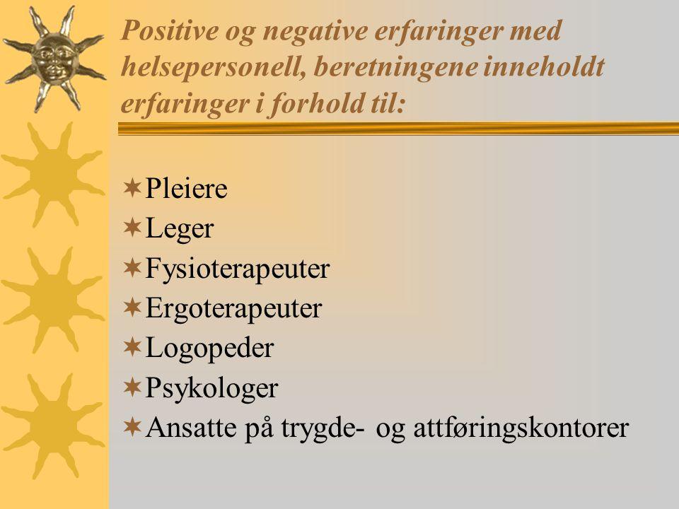 Positive og negative erfaringer med helsepersonell, beretningene inneholdt erfaringer i forhold til:  Pleiere  Leger  Fysioterapeuter  Ergoterapeuter  Logopeder  Psykologer  Ansatte på trygde- og attføringskontorer