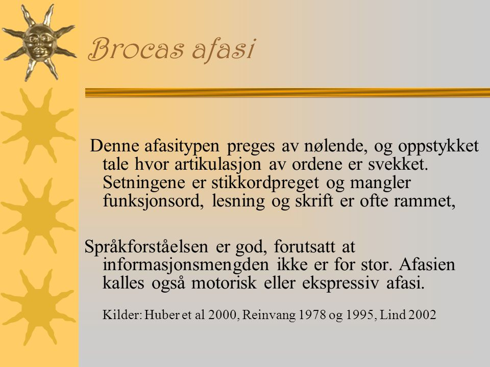 Brocas afasi Denne afasitypen preges av nølende, og oppstykket tale hvor artikulasjon av ordene er svekket.