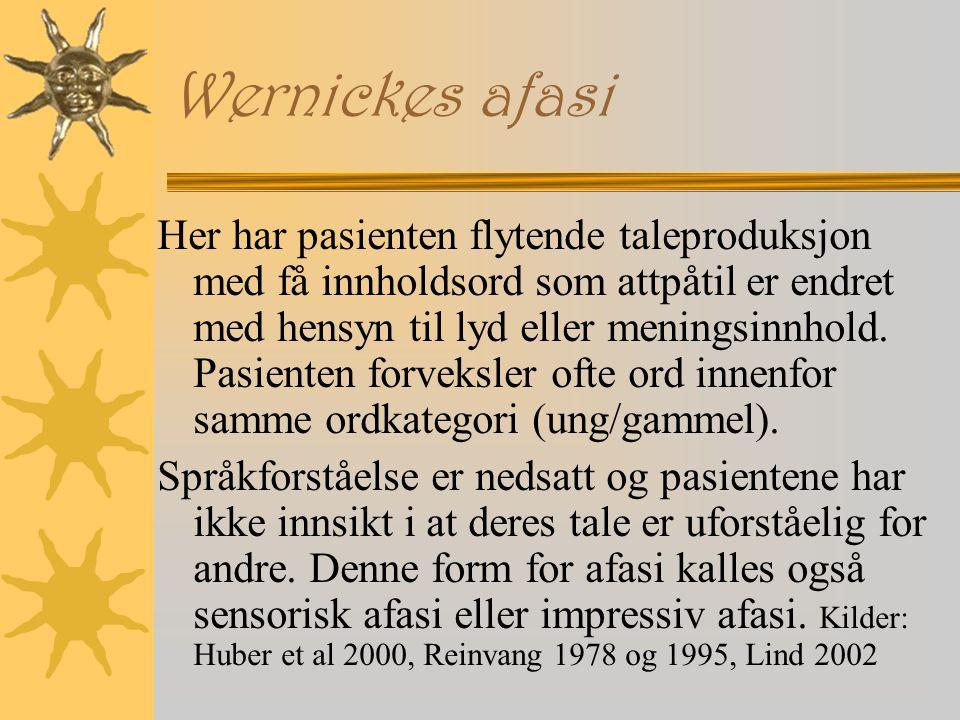 Wernickes afasi Her har pasienten flytende taleproduksjon med få innholdsord som attpåtil er endret med hensyn til lyd eller meningsinnhold.