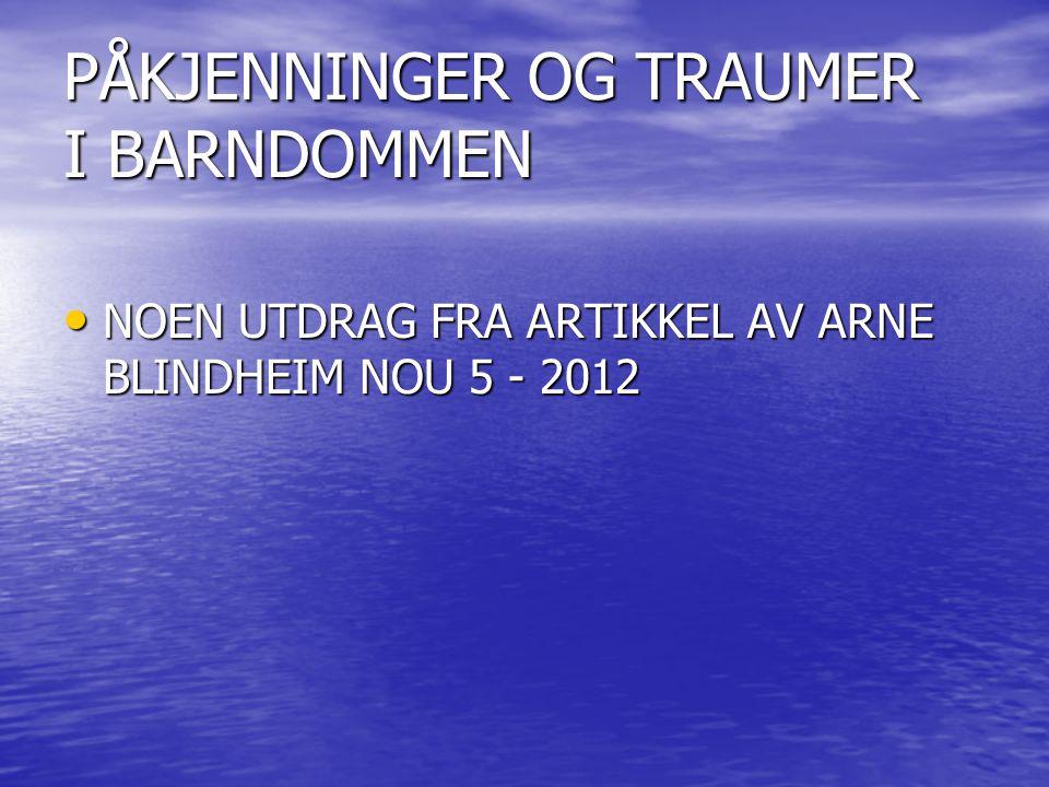 PÅKJENNINGER OG TRAUMER I BARNDOMMEN • NOEN UTDRAG FRA ARTIKKEL AV ARNE BLINDHEIM NOU 5 - 2012