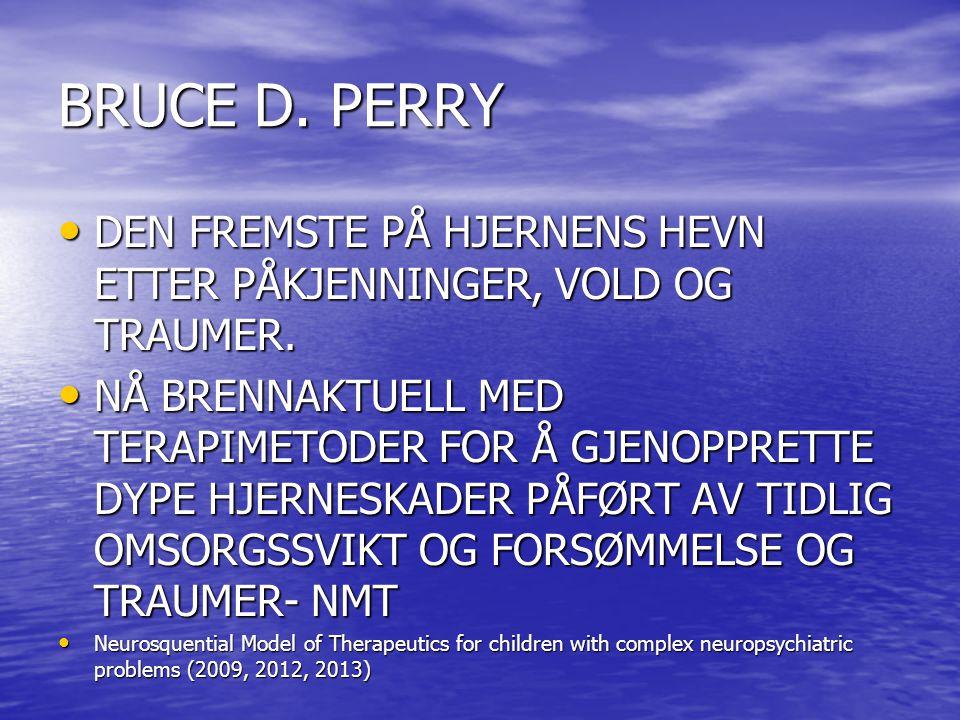 BRUCE D.PERRY • DEN FREMSTE PÅ HJERNENS HEVN ETTER PÅKJENNINGER, VOLD OG TRAUMER.