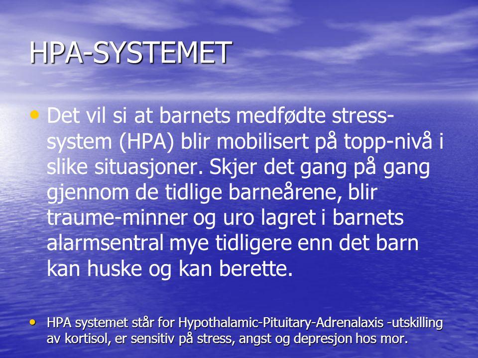 HPA-SYSTEMET • • Det vil si at barnets medfødte stress- system (HPA) blir mobilisert på topp-nivå i slike situasjoner.