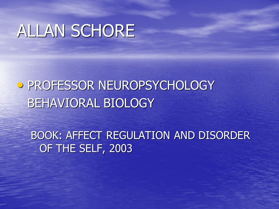 ALLAN SCHORE • PROFESSOR NEUROPSYCHOLOGY BEHAVIORAL BIOLOGY BOOK: AFFECT REGULATION AND DISORDER OF THE SELF, 2003