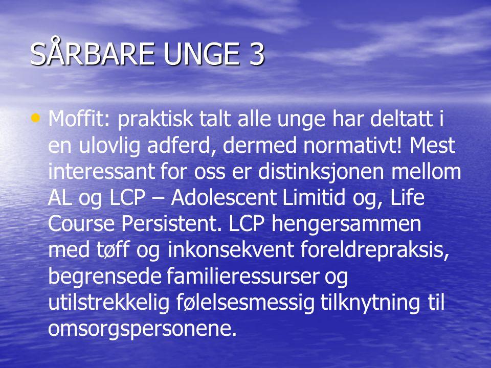 SÅRBARE UNGE 3 • • Moffit: praktisk talt alle unge har deltatt i en ulovlig adferd, dermed normativt.
