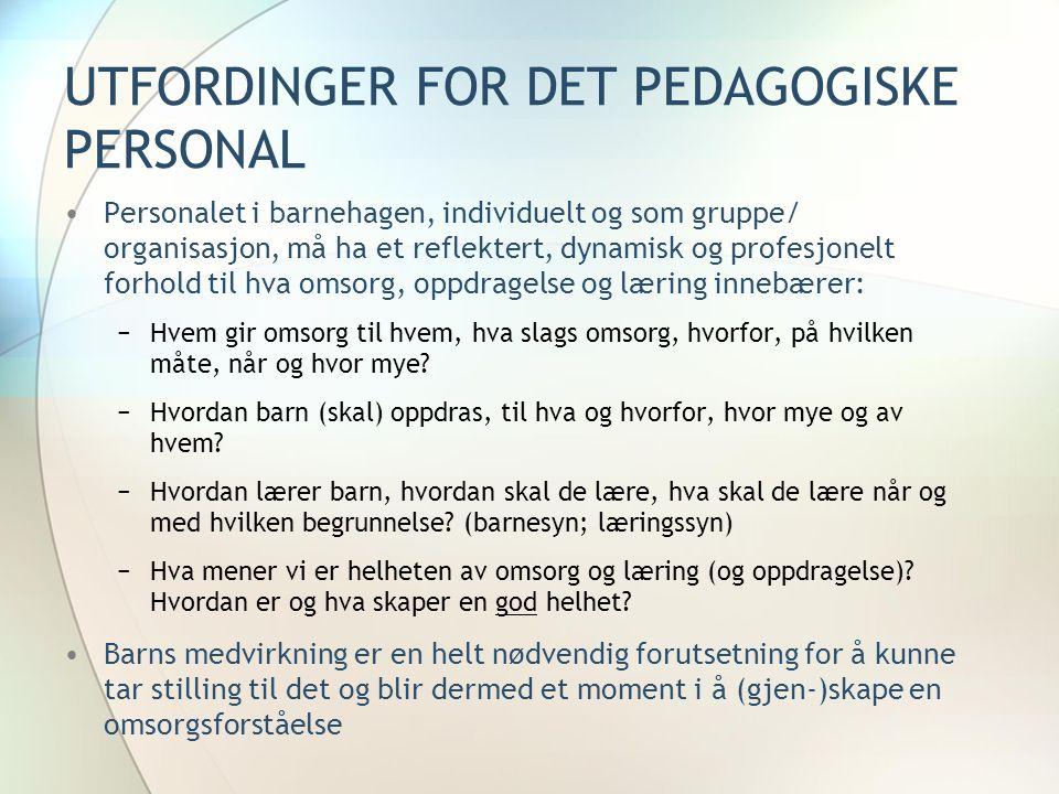 UTFORDINGER FOR DET PEDAGOGISKE PERSONAL •Personalet i barnehagen, individuelt og som gruppe/ organisasjon, må ha et reflektert, dynamisk og profesjon