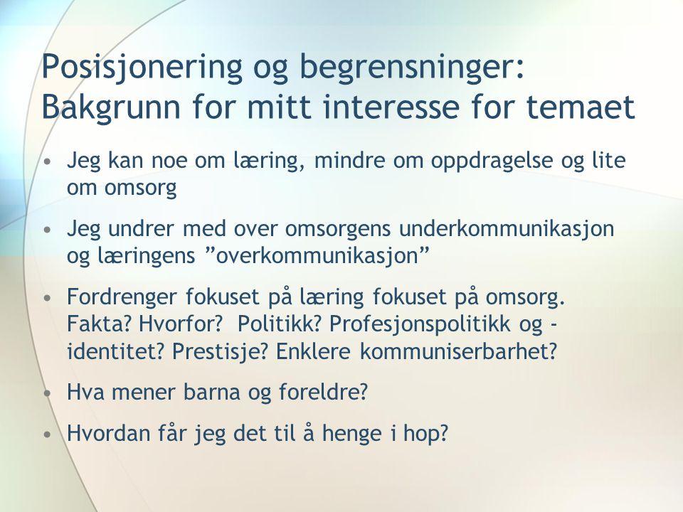 OMSORG OG LÆRING I NORDISKE LAND •I rapporten Starting Strong II (OECD, 2006) fremheves barnehagesystemet i Norden og Norge positivt, blant annet på grunn av den helhetlige tilnærming til omsorg og læring (educare) •Den nye rammeplanen kritiseres for at omsorg er kommet i skyggen av læring (Haug, 2005; Nordbrønd, 2005; Tveter Thoresen 2005, 2006)