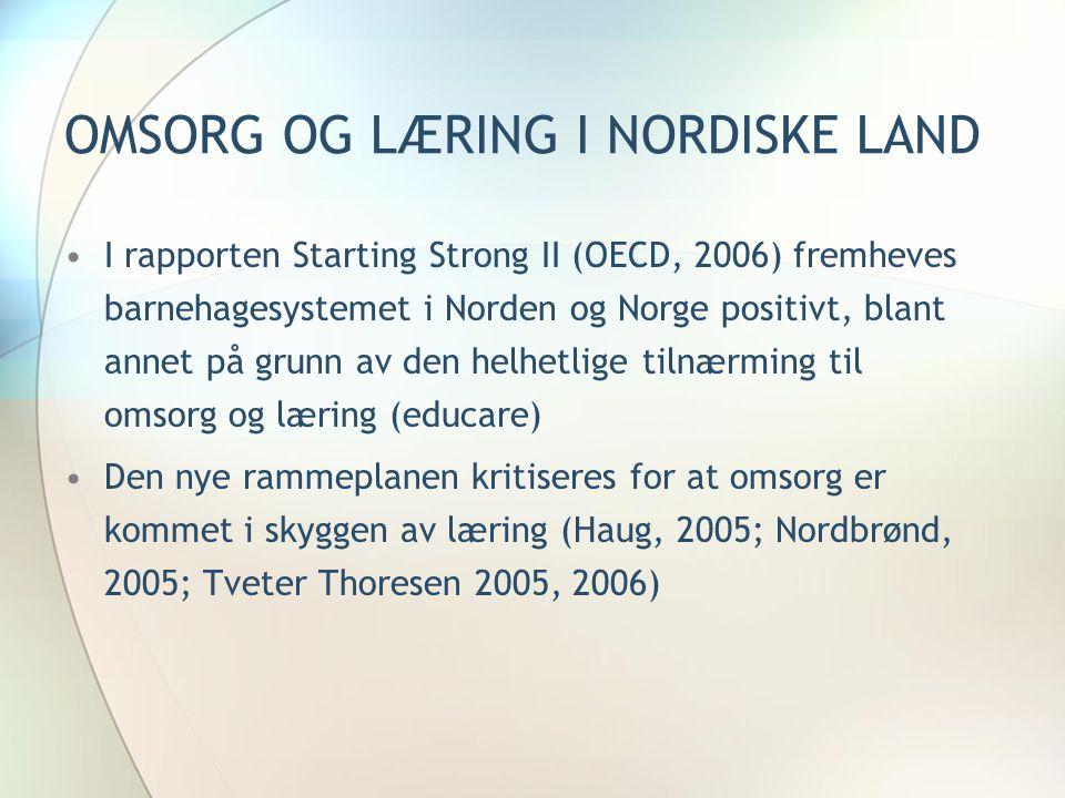 OMSORG OG LÆRING I NORDISKE LAND •I rapporten Starting Strong II (OECD, 2006) fremheves barnehagesystemet i Norden og Norge positivt, blant annet på g