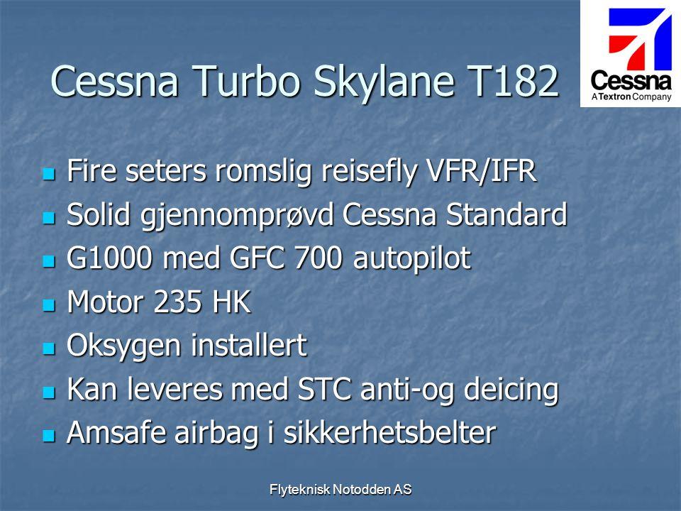 Flyteknisk Notodden AS Cessna Turbo Skylane T182  Fire seters romslig reisefly VFR/IFR  Solid gjennomprøvd Cessna Standard  G1000 med GFC 700 autop