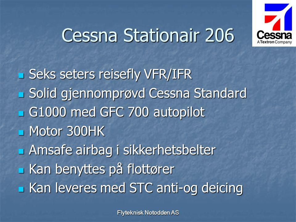 Flyteknisk Notodden AS Cessna Stationair 206  Seks seters reisefly VFR/IFR  Solid gjennomprøvd Cessna Standard  G1000 med GFC 700 autopilot  Motor