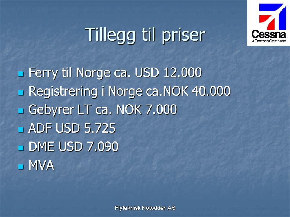 Flyteknisk Notodden AS Tillegg til priser  Ferry til Norge ca. USD 12.000  Registrering i Norge ca.NOK 40.000  Gebyrer LT ca. NOK 7.000  ADF USD 5