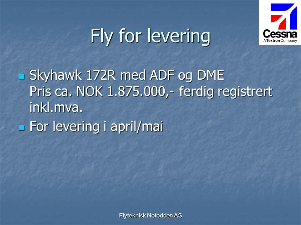 Flyteknisk Notodden AS Fly for levering  Skyhawk 172R med ADF og DME Pris ca. NOK 1.875.000,- ferdig registrert inkl.mva.  For levering i april/mai