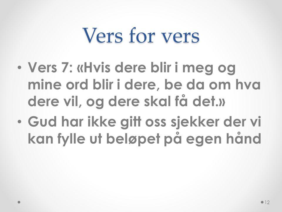 Vers for vers • Vers 7: «Hvis dere blir i meg og mine ord blir i dere, be da om hva dere vil, og dere skal få det.» • Gud har ikke gitt oss sjekker de