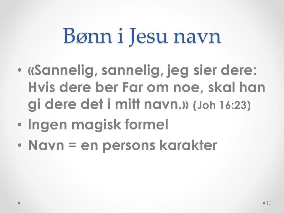 Bønn i Jesu navn • «Sannelig, sannelig, jeg sier dere: Hvis dere ber Far om noe, skal han gi dere det i mitt navn.» (Joh 16:23) • Ingen magisk formel