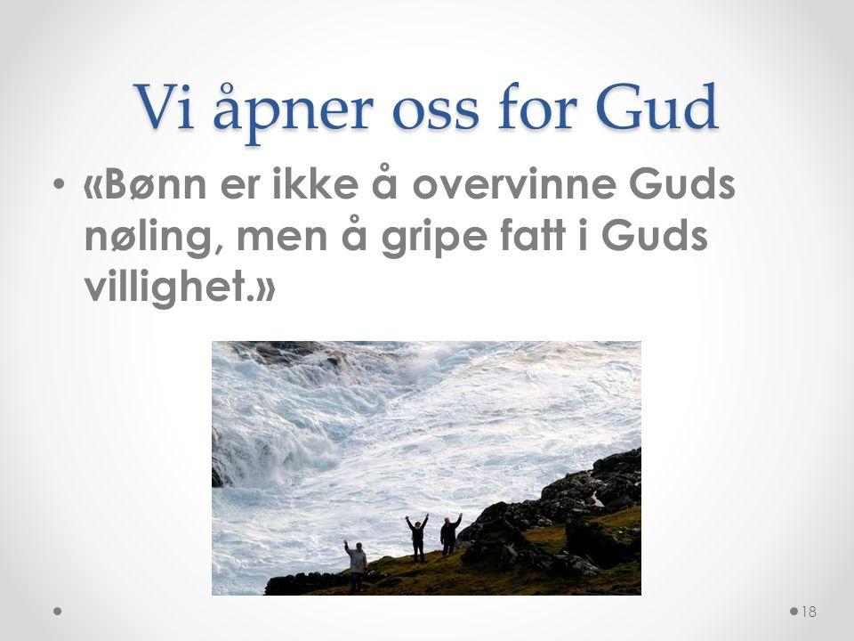 Vi åpner oss for Gud • «Bønn er ikke å overvinne Guds nøling, men å gripe fatt i Guds villighet.» 18