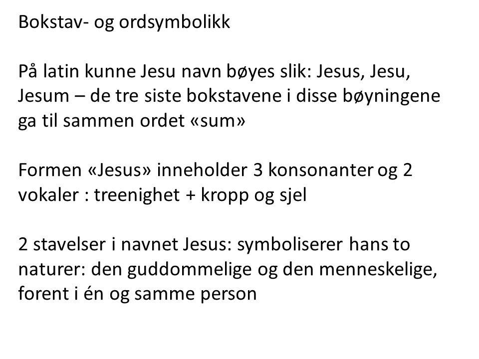 Bokstav- og ordsymbolikk På latin kunne Jesu navn bøyes slik: Jesus, Jesu, Jesum – de tre siste bokstavene i disse bøyningene ga til sammen ordet «sum