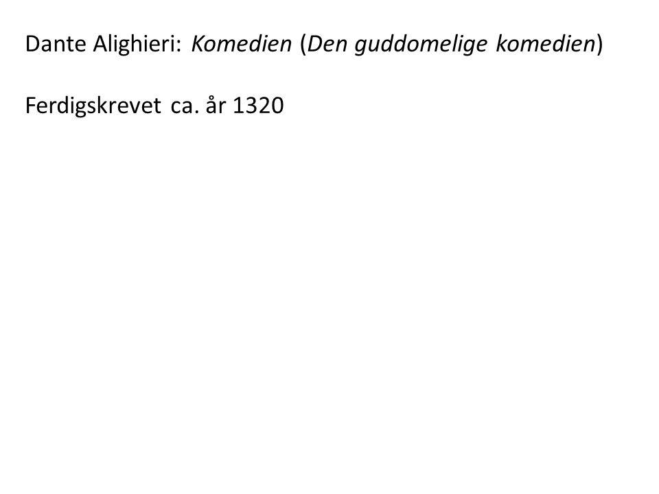 Dante Alighieri: Komedien (Den guddomelige komedien) Ferdigskrevet ca. år 1320