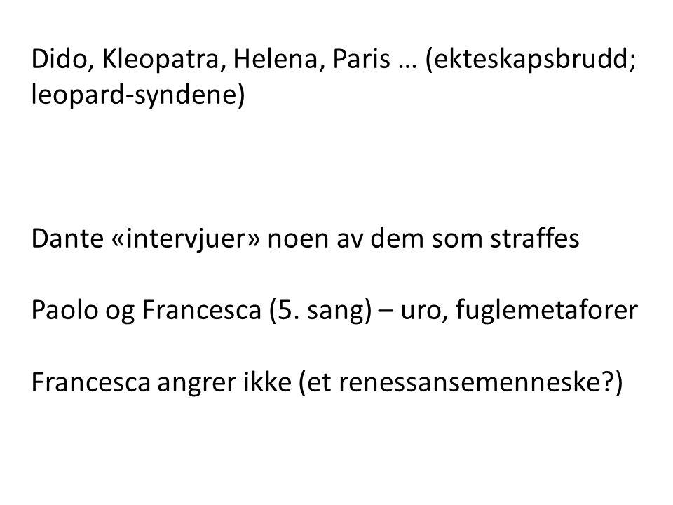 Dido, Kleopatra, Helena, Paris … (ekteskapsbrudd; leopard-syndene) Dante «intervjuer» noen av dem som straffes Paolo og Francesca (5. sang) – uro, fug