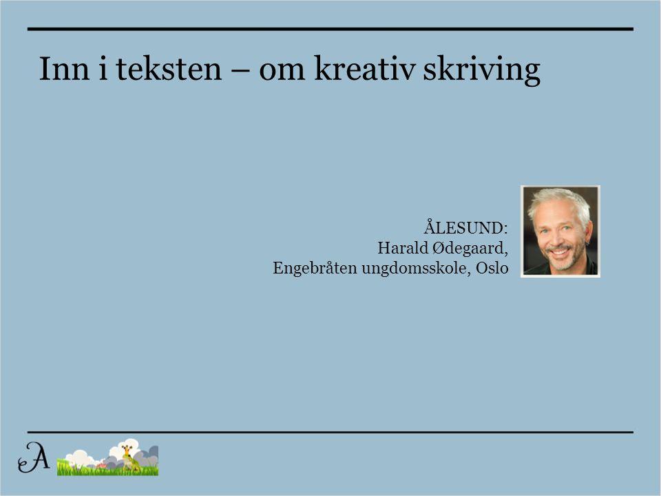 ÅLESUND: Harald Ødegaard, Engebråten ungdomsskole, Oslo Inn i teksten – om kreativ skriving