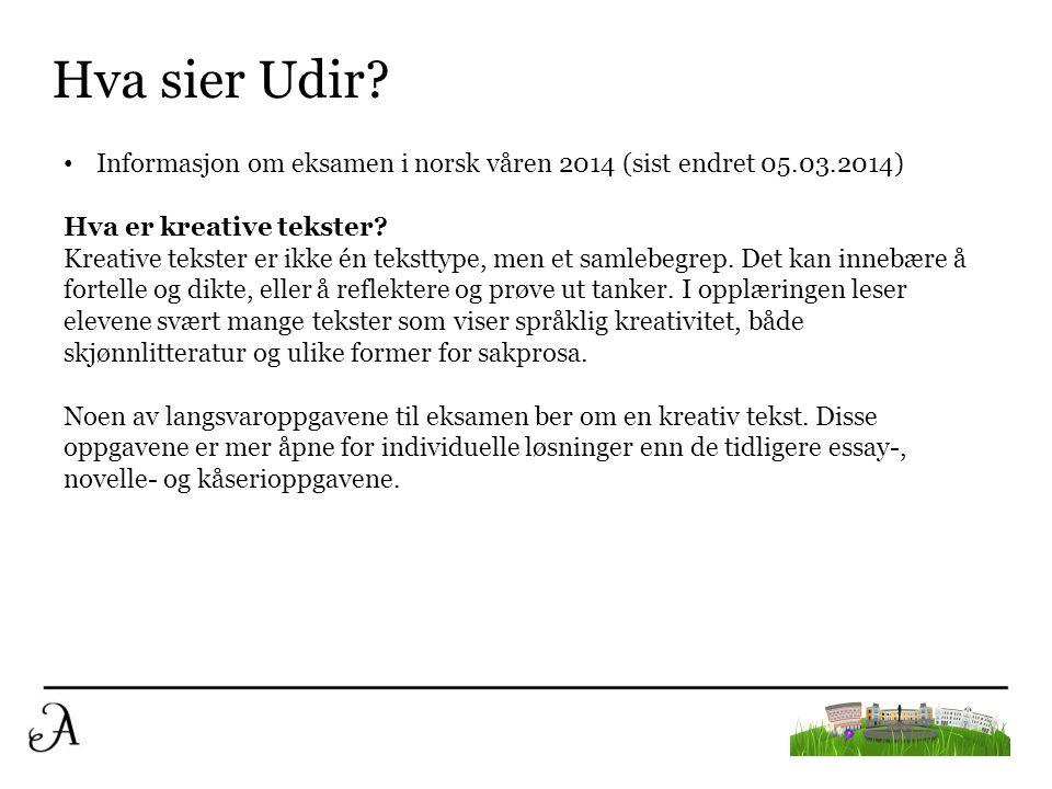 Hva sier Udir? • Informasjon om eksamen i norsk våren 2014 (sist endret 05.03.2014) Hva er kreative tekster? Kreative tekster er ikke én teksttype, me