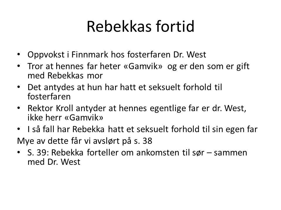 Rebekkas fortid • Oppvokst i Finnmark hos fosterfaren Dr. West • Tror at hennes far heter «Gamvik» og er den som er gift med Rebekkas mor • Det antyde
