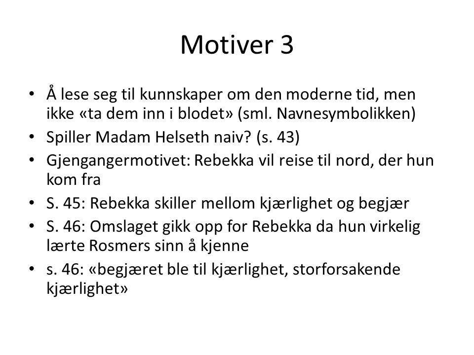 Motiver 3 • Å lese seg til kunnskaper om den moderne tid, men ikke «ta dem inn i blodet» (sml. Navnesymbolikken) • Spiller Madam Helseth naiv? (s. 43)