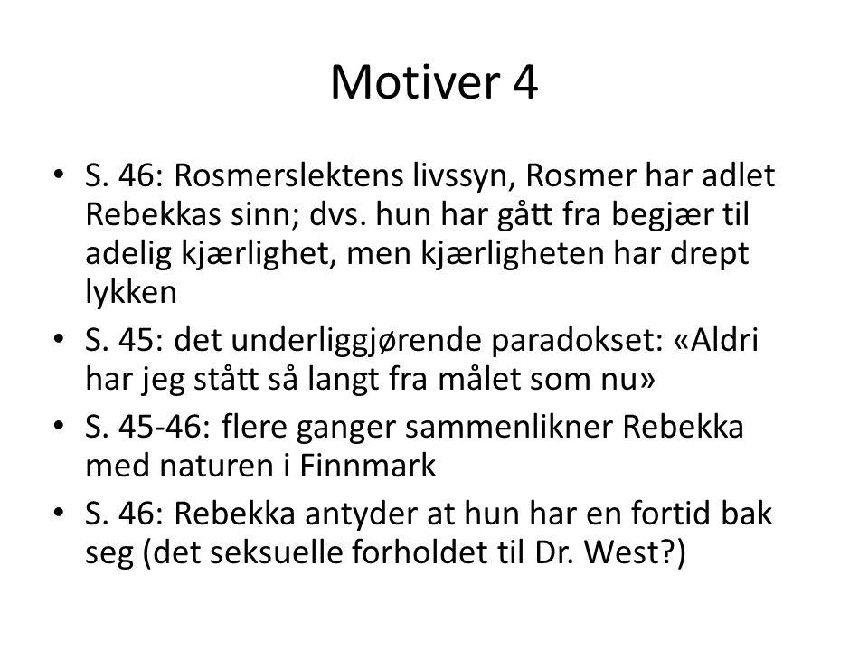 Motiver 4 • S. 46: Rosmerslektens livssyn, Rosmer har adlet Rebekkas sinn; dvs. hun har gått fra begjær til adelig kjærlighet, men kjærligheten har dr