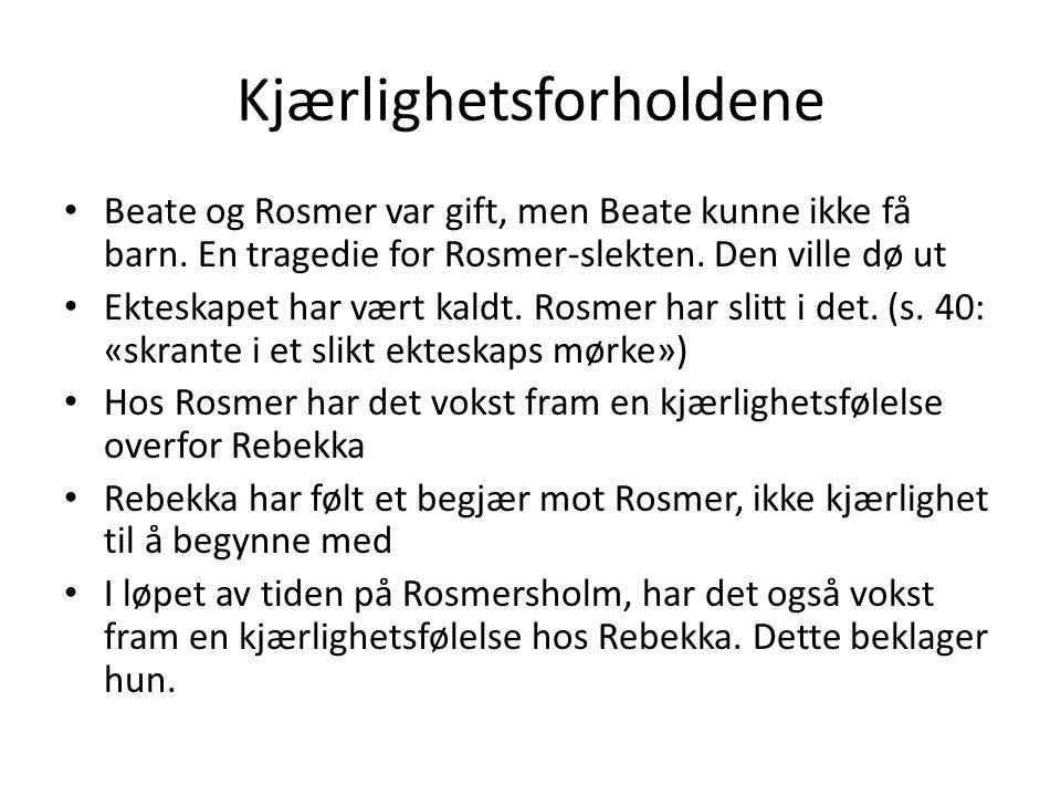 Kjærlighetsforholdene • Beate og Rosmer var gift, men Beate kunne ikke få barn. En tragedie for Rosmer-slekten. Den ville dø ut • Ekteskapet har vært