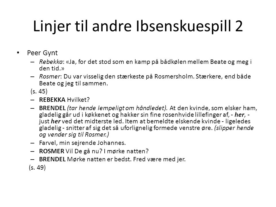 Linjer til andre Ibsenskuespill 2 • Peer Gynt – Rebekka: «Ja, for det stod som en kamp på bådkølen mellem Beate og meg i den tid.» – Rosmer: Du var visselig den stærkeste på Rosmersholm.