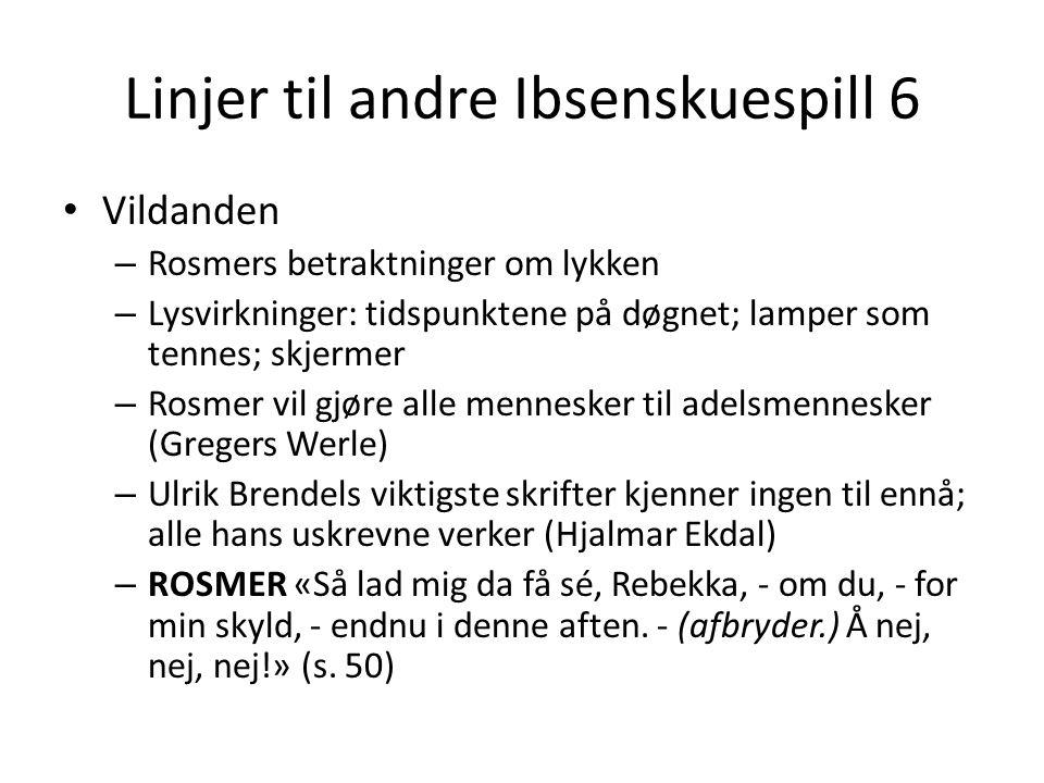 Linjer til andre Ibsenskuespill 6 • Vildanden – Rosmers betraktninger om lykken – Lysvirkninger: tidspunktene på døgnet; lamper som tennes; skjermer –