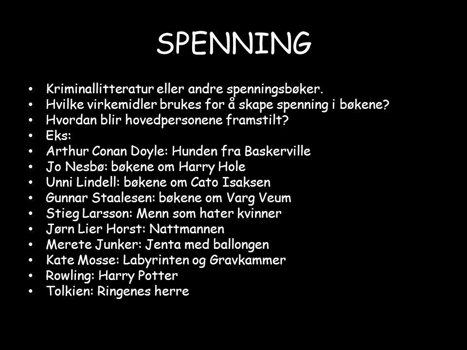 SPENNING • Kriminallitteratur eller andre spenningsbøker. • Hvilke virkemidler brukes for å skape spenning i bøkene? • Hvordan blir hovedpersonene fra