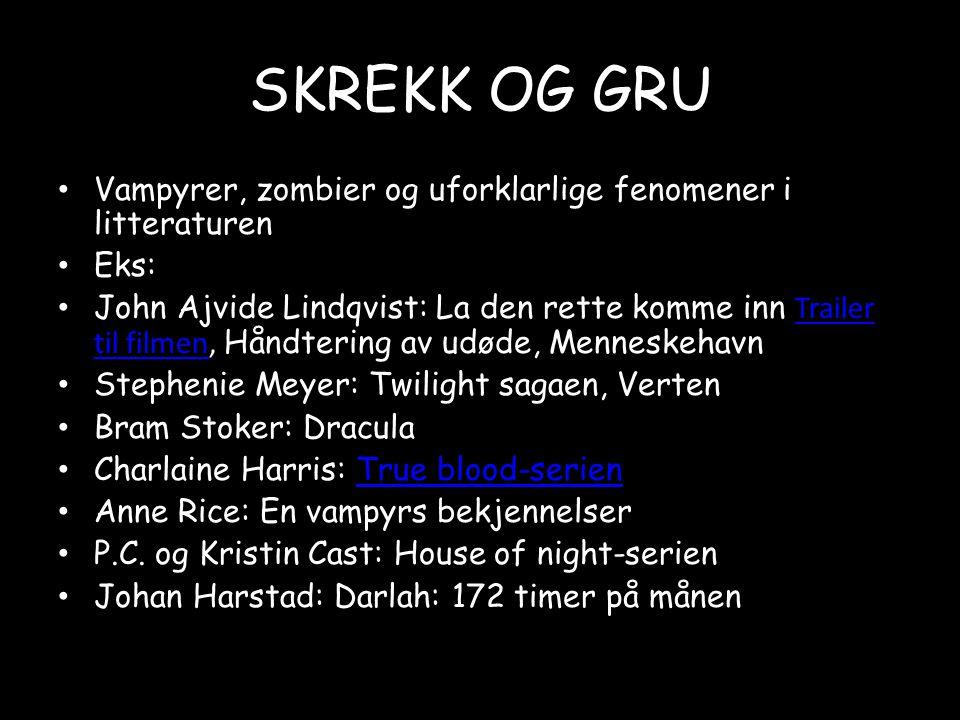 SKREKK OG GRU • Vampyrer, zombier og uforklarlige fenomener i litteraturen • Eks: • John Ajvide Lindqvist: La den rette komme inn Trailer til filmen,
